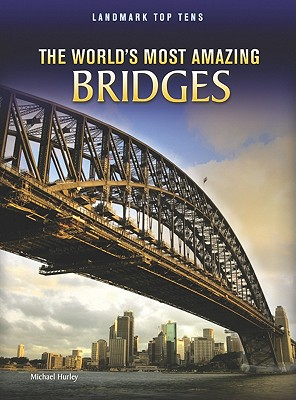 The World's Most Amazing Bridges By Hurley, Michael